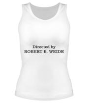 Женская майка борцовка Directed by Robert B. Weide