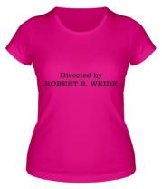 Женская футболка  Directed by Robert B. Weide