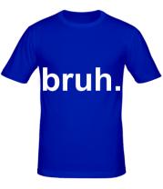 Мужская футболка  bruh