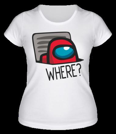 Женская футболка Where? ( Among Us )